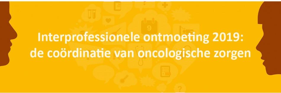 Interprofessionele ontmoeting 2019: de coördinatie van oncologische zorgen